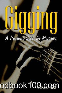 Gigging A Practical Guide for Musicians by Patricia Shih