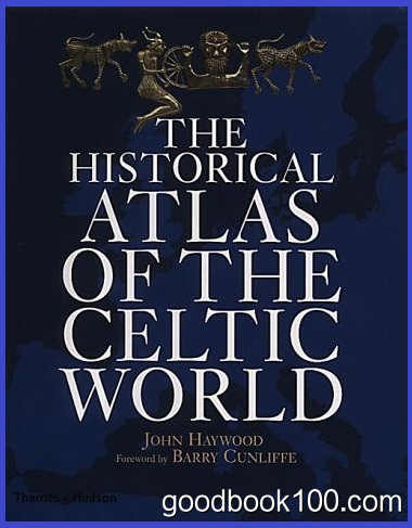 The Historical Atlas of the Celtic World by John Haywood, Barry Cunliffe