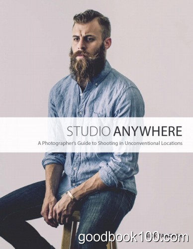 Studio Anywhere: A Photographers Guide to Shooting in Unconventional Locations by Nick Fancher