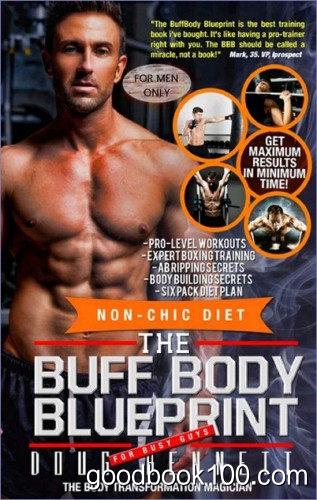 Doug Bennett, The Buff Body Blueprint: Busy Guys Body Transformation Complete Diet & Fitness Plan