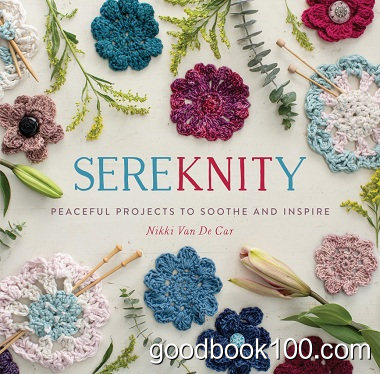 SereKNITy: Peaceful Projects to Soothe and Inspire by Nikki Van De Car