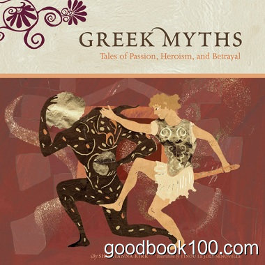 Greek Myths: Tales of Passion, Heroism, and Betrayal by Shoshanna Kirk