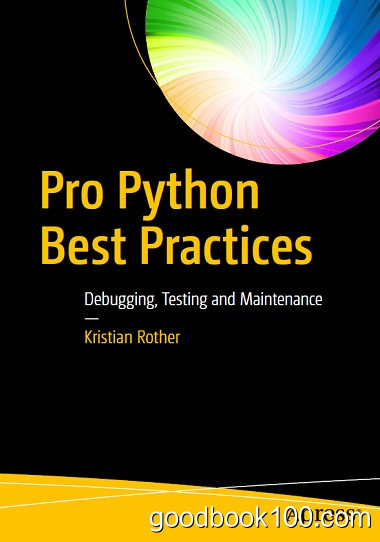 Pro Python Best Practices: Debugging, Testing and Maintenance by Kristian Rother