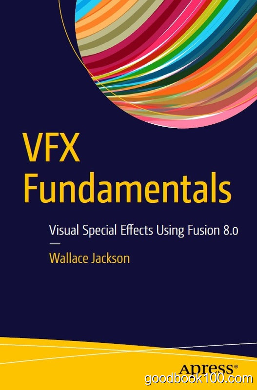 VFX Fundamentals: Visual Special Effects Using Fusion 8.0 by Wallace Jackson