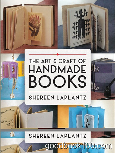 The Art and Craft of Handmade Books by Shereen LaPlantz