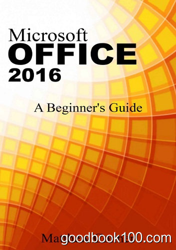 Microsoft Office 2016: A Beginner's Guide