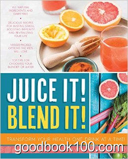 Juice it! Blend it!: Transform Your Health One Drink at a Time by Lisa Craven
