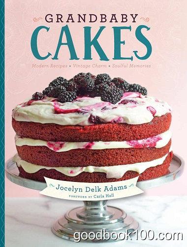 Grandbaby Cakes: Modern Recipes, Vintage Charm, Soulful Memories by Jocelyn Delk Adams