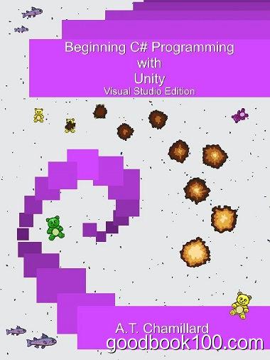 Beginning C# Programming with Unity: Visual Studio Edition by A.T. Chamillard