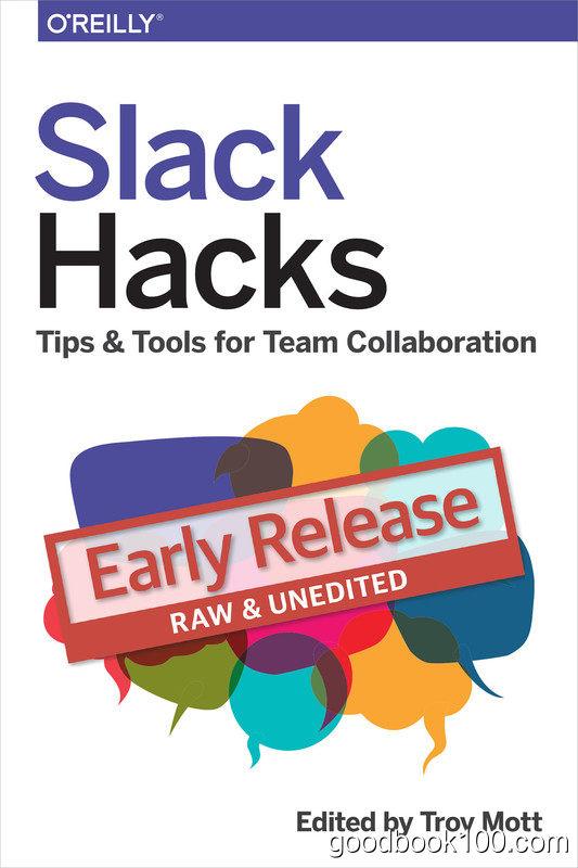 Slack Hacks: Tips & Tools for Team Collaboration by Troy Mott