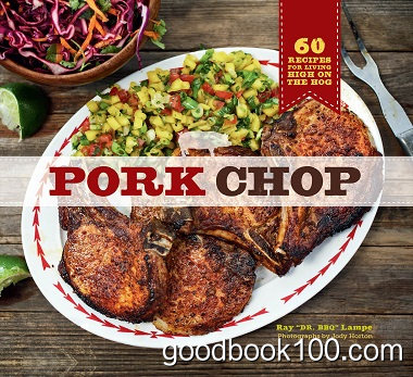 Pork Chop: 60 Recipes for Living High On the Hog by Ray