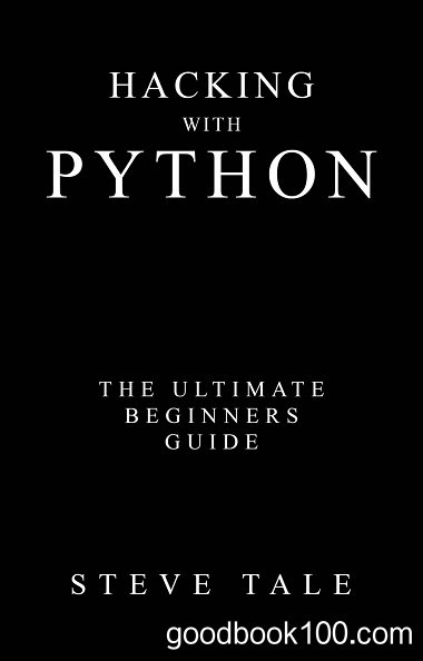 Hacking with Python: The Ultimate Beginners Guide by Steve Tale
