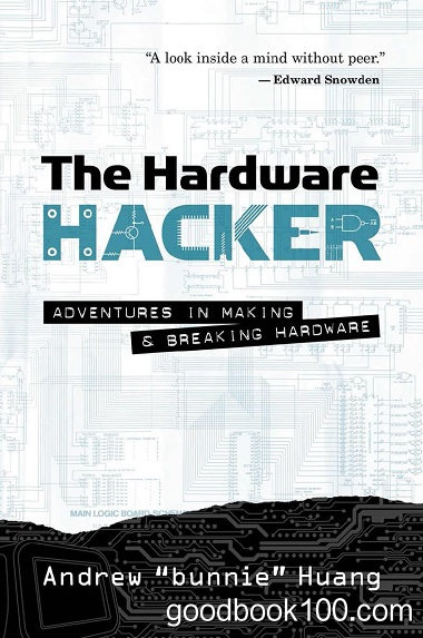 The Hardware Hacker: Adventures in Making and Breaking Hardware by Andrew