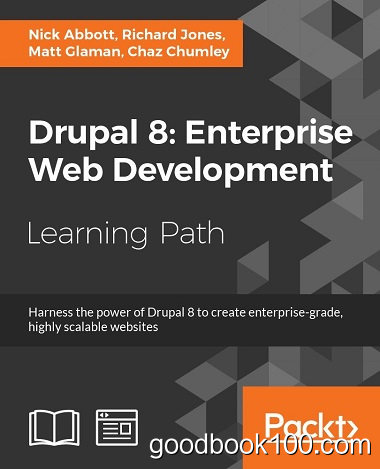 Drupal 8: Enterprise Web Development y Nick Abbott, Richard Jones, Matt Glaman, Chaz Chumley
