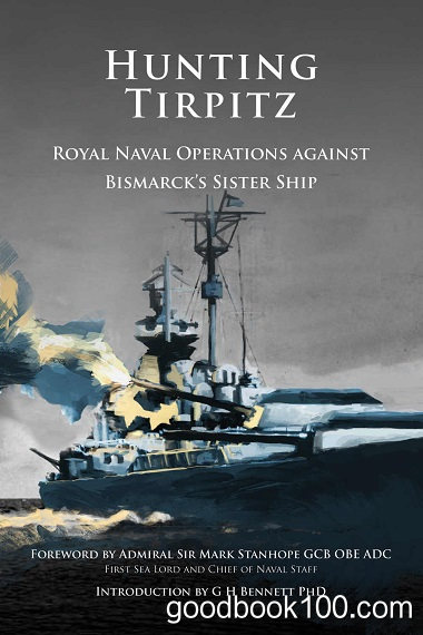 Hunting Tirpitz: Naval Operations Against Bismarck's Sister Ship by G. H. Bennett