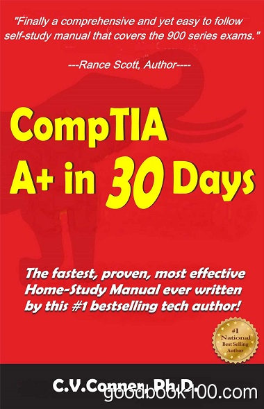 CompTIA A+ In 30 Days: The Training Manual by C.V. Conner, Ph.D.