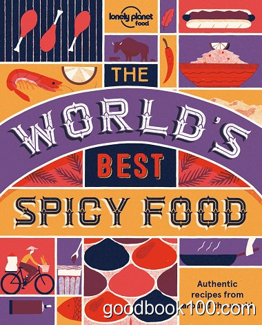 The World's Best Spicy Food by by Lonely Planet Food