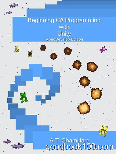 Beginning C# Programming with Unity: MonoDevelop Edition by A.T. Chamillard