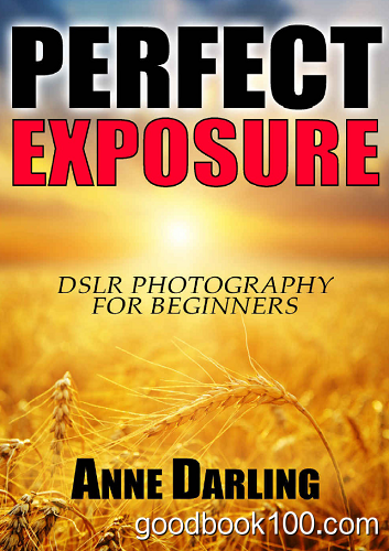 Perfect Exposure: DSLR Photography for Beginners
