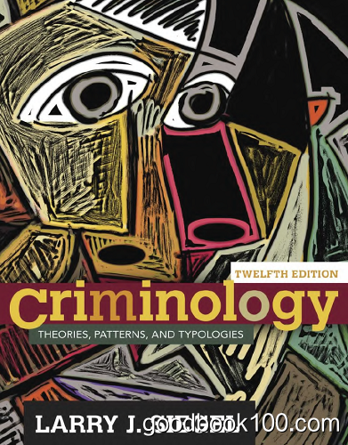 Criminology: Theories, Patterns, and Typologies, 12 edition