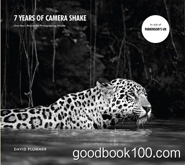 7 Years of Camera Shake: One Man's Passion for Photographing Wildlife by David Plummer
